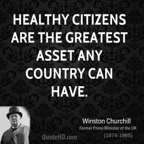Healthy citizens are the greatest asset any country can have.