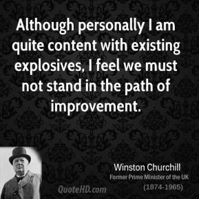 Although personally I am quite content with existing explosives, I feel we must not stand in the path of improvement.