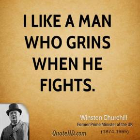 I like a man who grins when he fights.