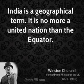 India is a geographical term. It is no more a united nation than the Equator.