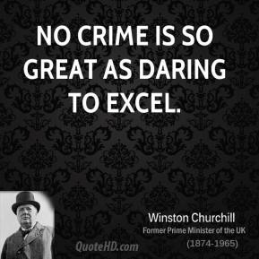 No crime is so great as daring to excel.