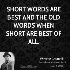 Short words are best and the old words when short are best of all.