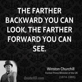 The farther backward you can look, the farther forward you can see.