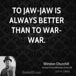 To jaw-jaw is always better than to war-war.