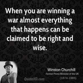 When you are winning a war almost everything that happens can be claimed to be right and wise.