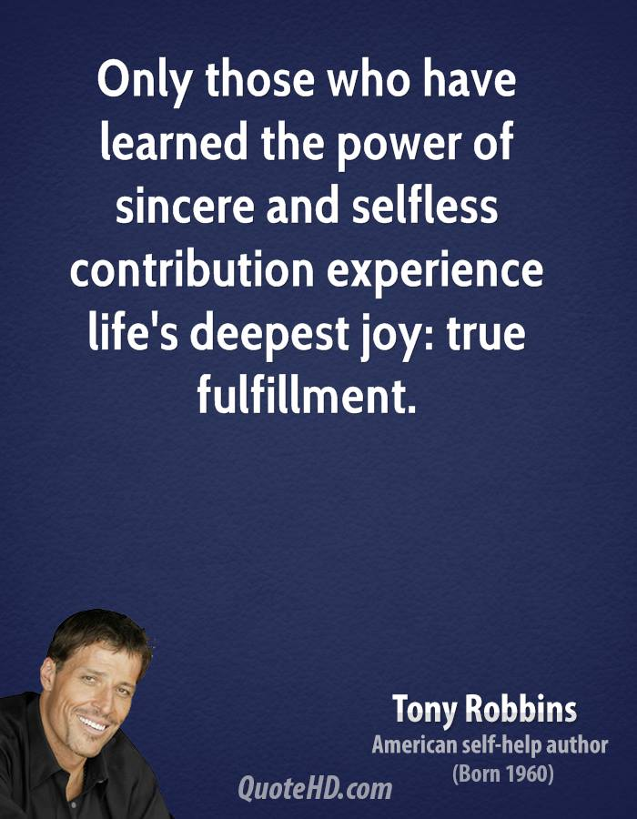 Only those who have learned the power of sincere and selfless contribution experience life's deepest joy: true fulfillment.