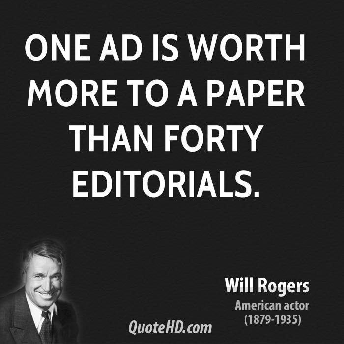 One Ad is worth more to a paper than forty Editorials.