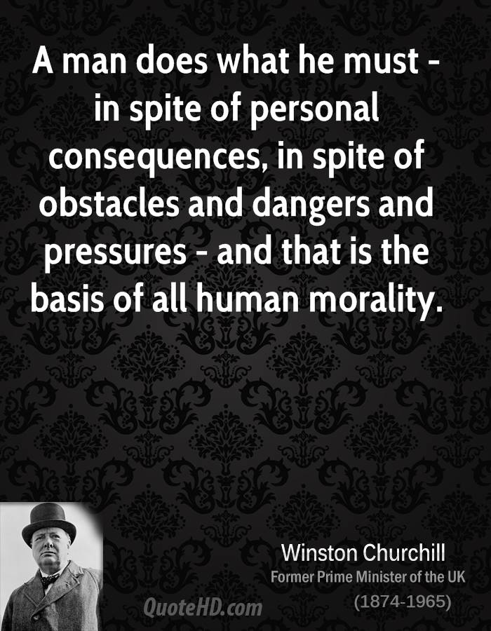 A man does what he must - in spite of personal consequences, in spite of obstacles and dangers and pressures - and that is the basis of all human morality.