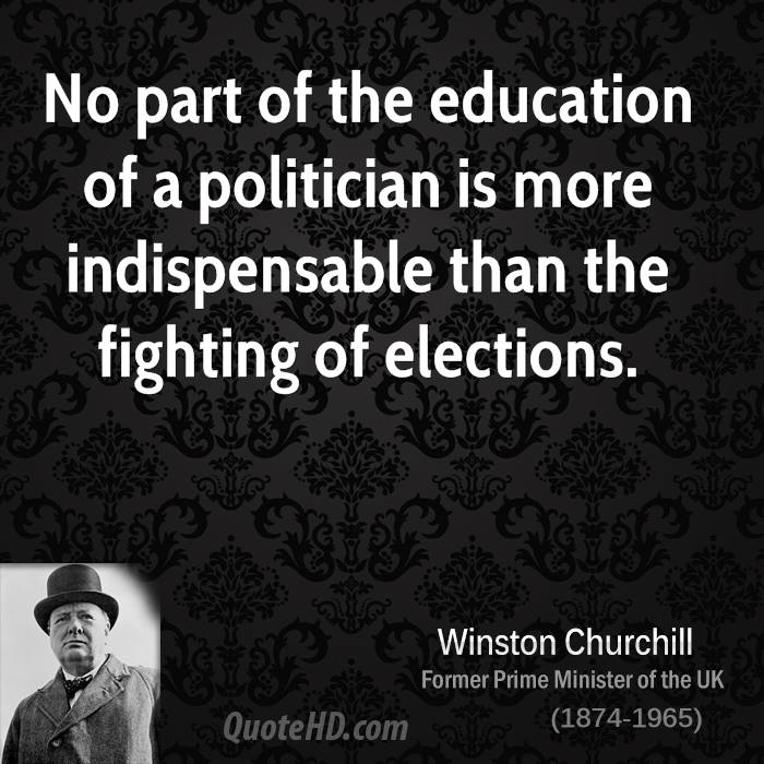 No part of the education of a politician is more indispensable than the fighting of elections.