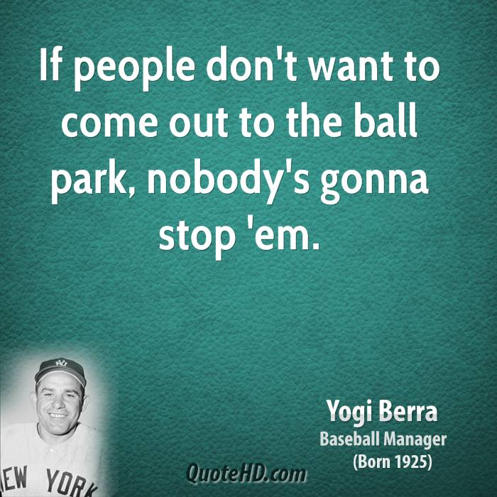 funny quote yogi berra quote if you don t know where you are goingYogi Berra Quotes If You Dont Know Where Youre Going
