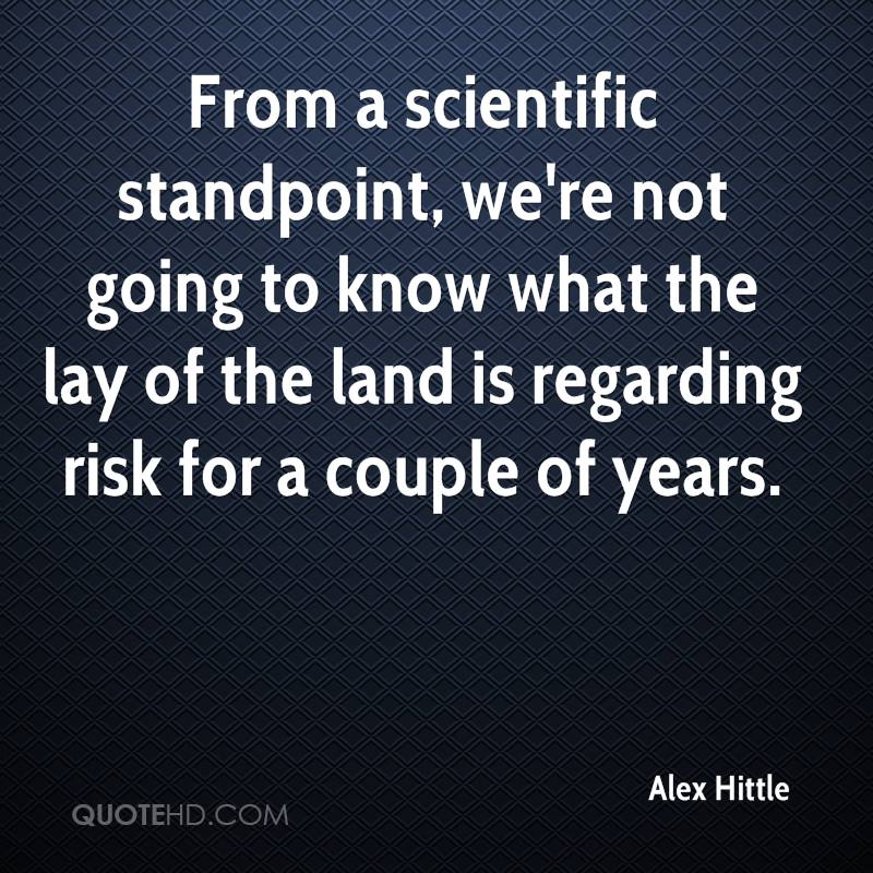 From a scientific standpoint, we're not going to know what the lay of the land is regarding risk for a couple of years.
