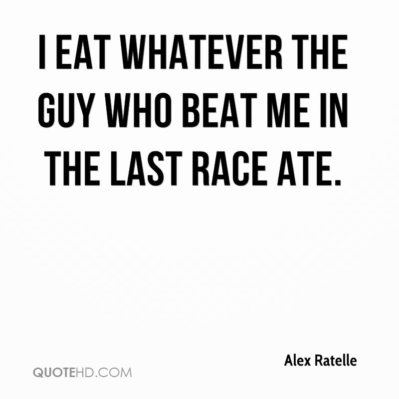 I eat whatever the guy who beat me in the last race ate.