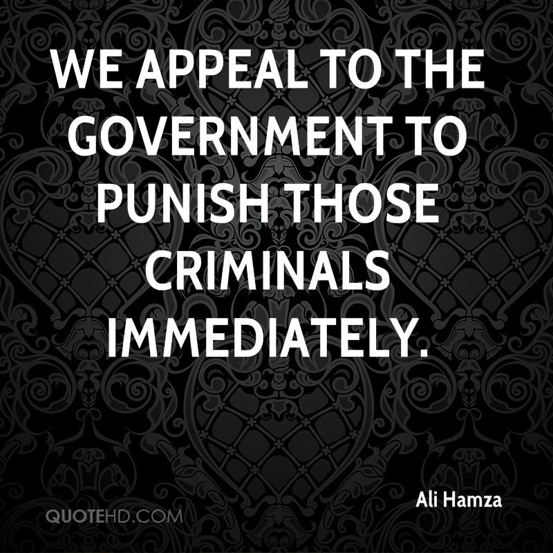 We appeal to the government to punish those criminals immediately.