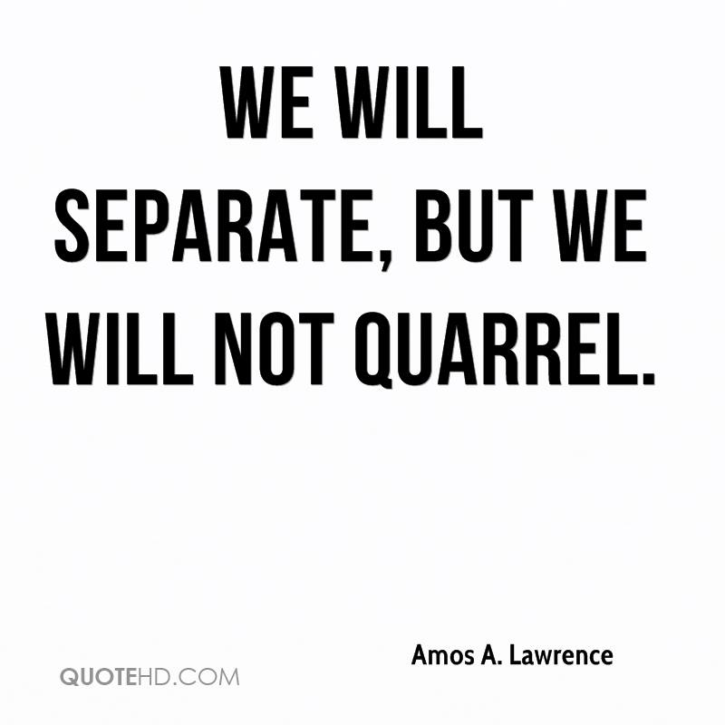 We will separate, but we will not quarrel.
