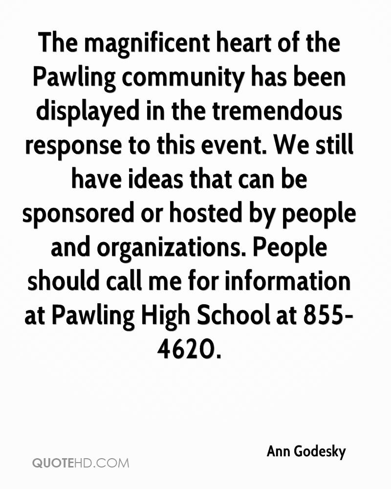 The magnificent heart of the Pawling community has been displayed in the tremendous response to this event. We still have ideas that can be sponsored or hosted by people and organizations. People should call me for information at Pawling High School at 855-4620.