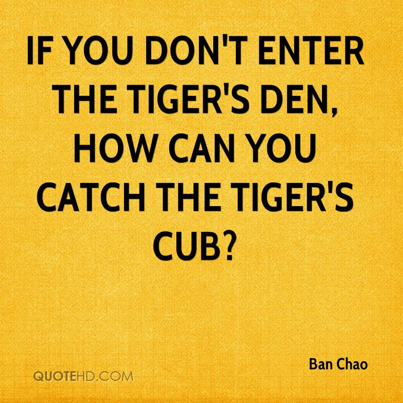 If you don't enter the tiger's den, how can you catch the tiger's cub?