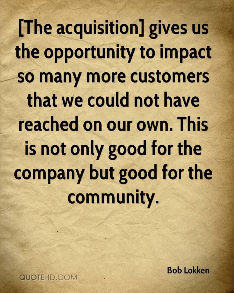 [The acquisition] gives us the opportunity to impact so many more customers that we could not have reached on our own. This is not only good for the company but good for the community.