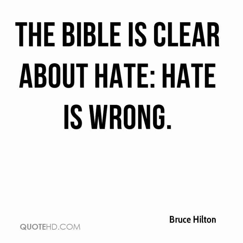 The Bible is clear about hate: Hate is wrong.