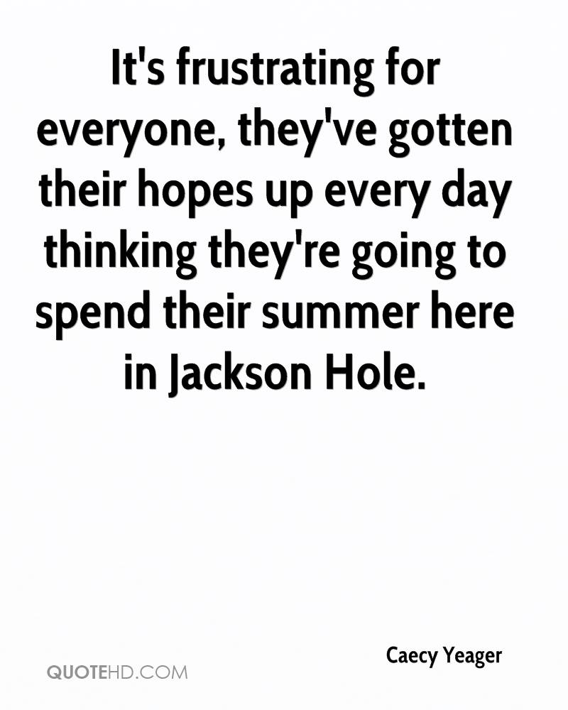 It's frustrating for everyone, they've gotten their hopes up every day thinking they're going to spend their summer here in Jackson Hole.