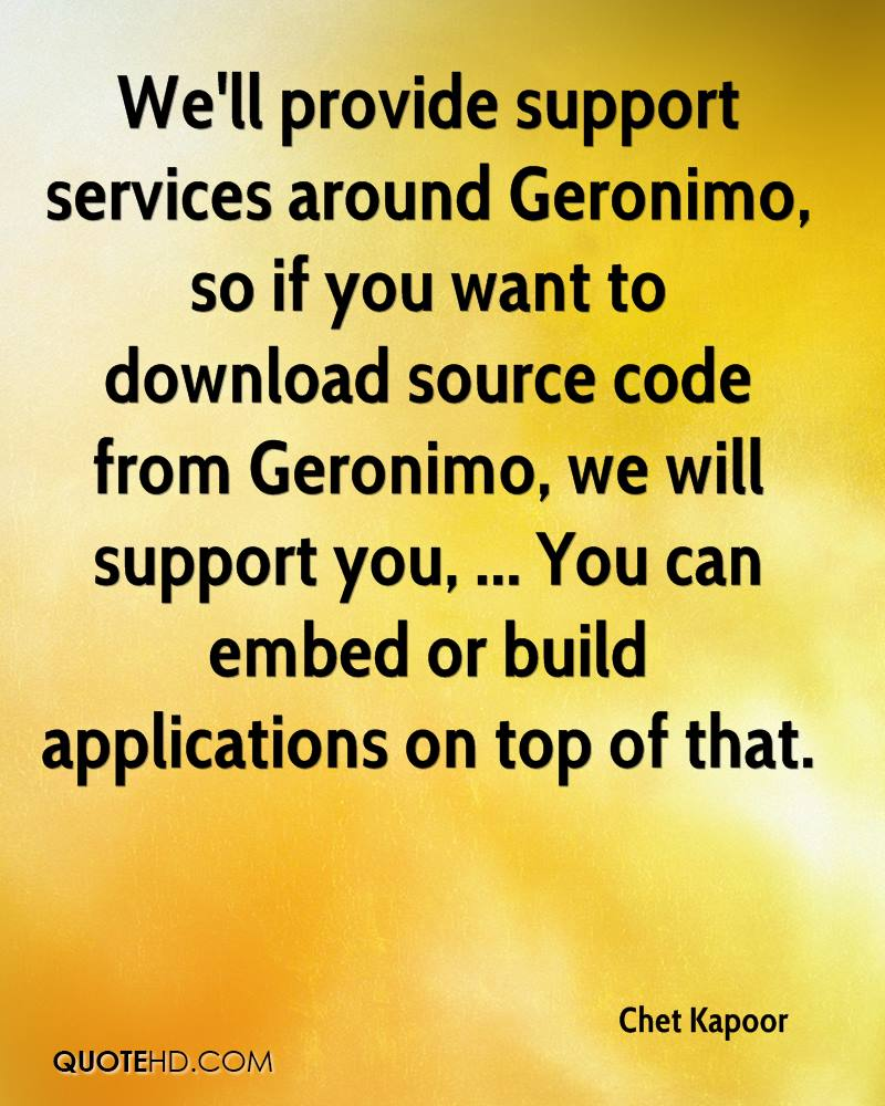 We'll provide support services around Geronimo, so if you want to download source code from Geronimo, we will support you, ... You can embed or build applications on top of that.