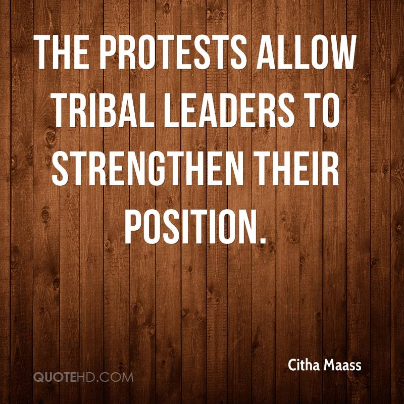 The protests allow tribal leaders to strengthen their position.