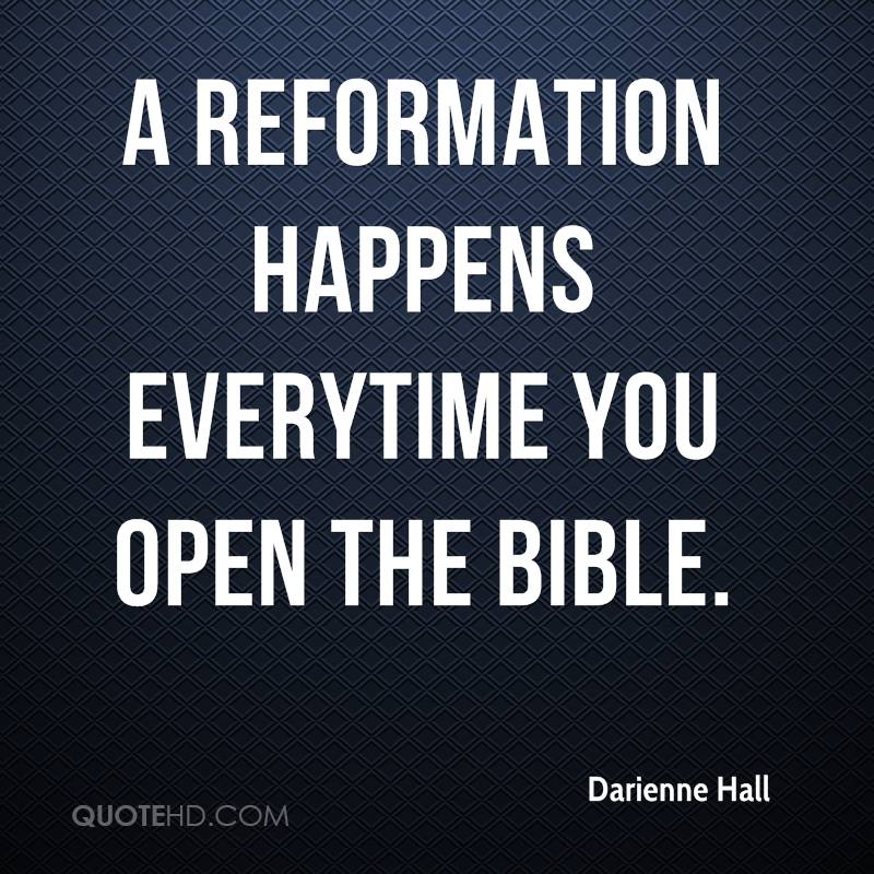 A reformation happens everytime you open the Bible.