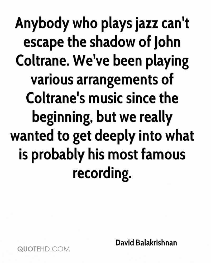 Anybody who plays jazz can't escape the shadow of John Coltrane. We've been playing various arrangements of Coltrane's music since the beginning, but we really wanted to get deeply into what is probably his most famous recording.