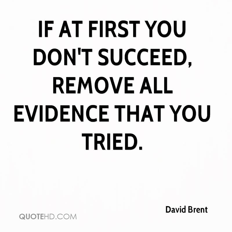 If at first you don't succeed, remove all evidence that you tried.