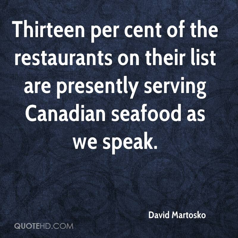 Thirteen per cent of the restaurants on their list are presently serving Canadian seafood as we speak.