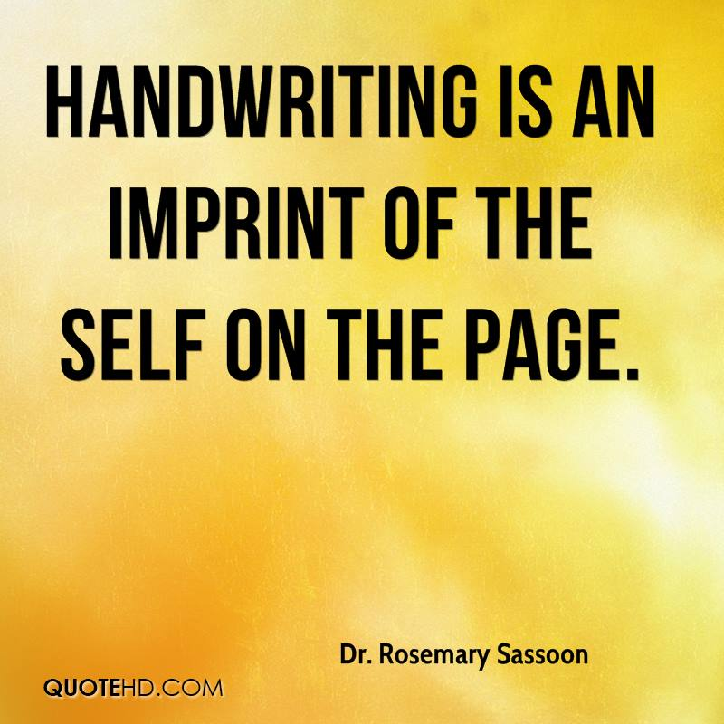 Handwriting is an imprint of the self on the page.