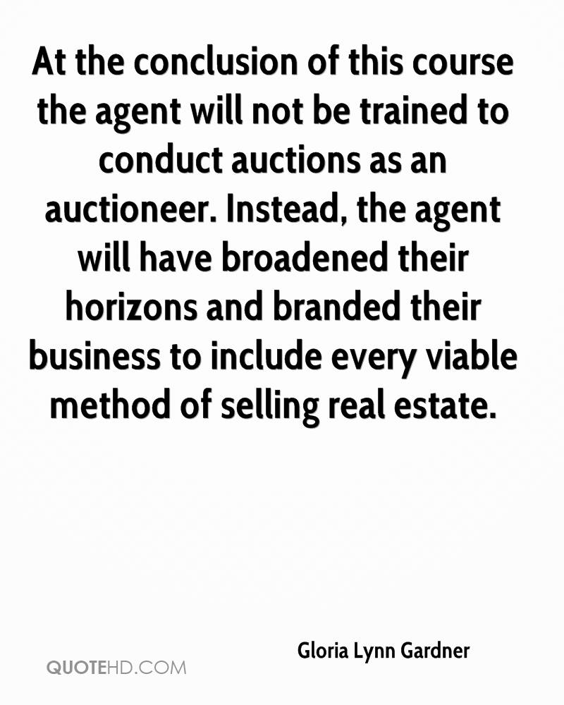 At the conclusion of this course the agent will not be trained to conduct auctions as an auctioneer. Instead, the agent will have broadened their horizons and branded their business to include every viable method of selling real estate.