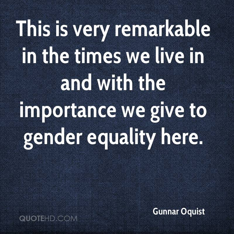 This is very remarkable in the times we live in and with the importance we give to gender equality here.