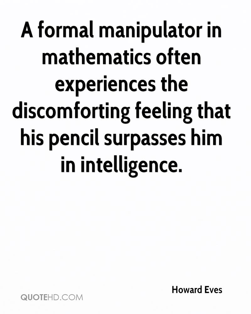 A formal manipulator in mathematics often experiences the discomforting feeling that his pencil surpasses him in intelligence.
