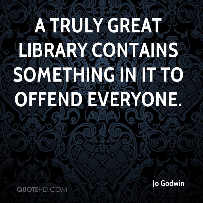 A truly great library contains something in it to offend everyone.
