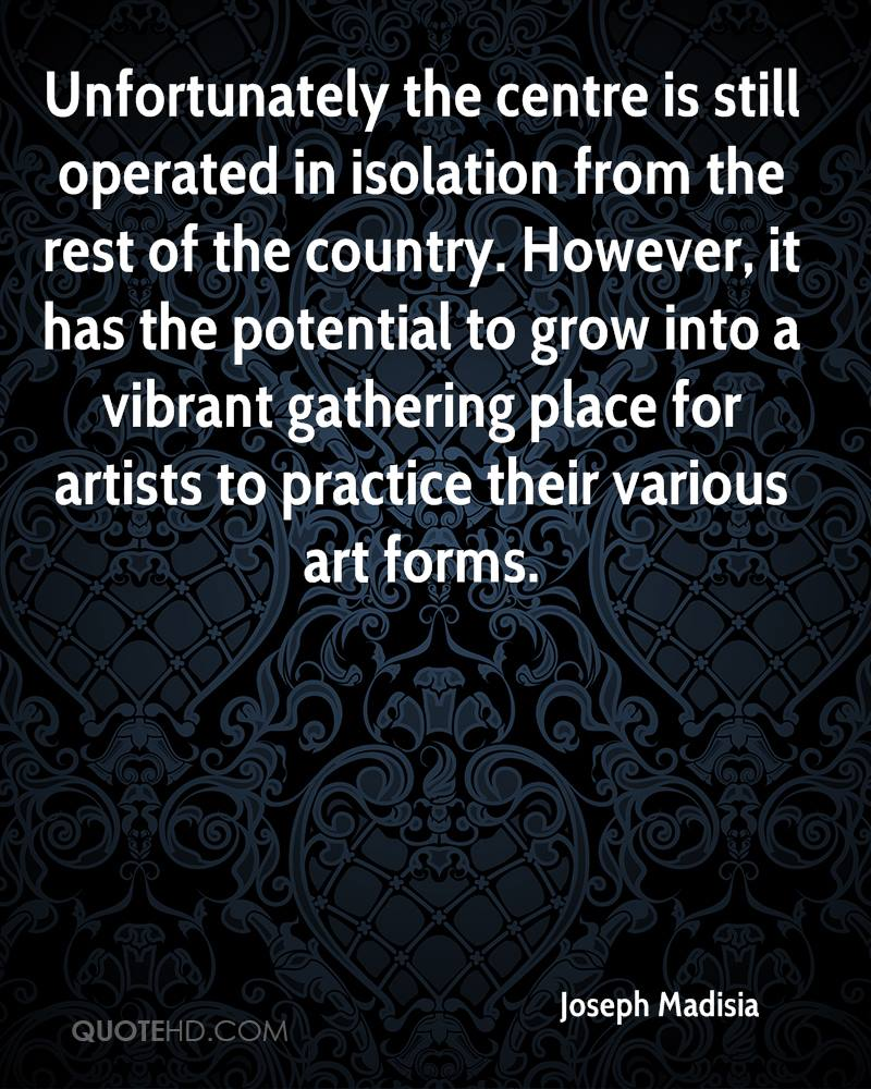 Unfortunately the centre is still operated in isolation from the rest of the country. However, it has the potential to grow into a vibrant gathering place for artists to practice their various art forms.