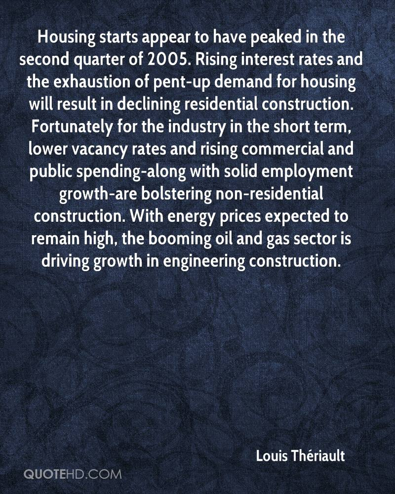 Housing starts appear to have peaked in the second quarter of 2005. Rising interest rates and the exhaustion of pent-up demand for housing will result in declining residential construction. Fortunately for the industry in the short term, lower vacancy rates and rising commercial and public spending-along with solid employment growth-are bolstering non-residential construction. With energy prices expected to remain high, the booming oil and gas sector is driving growth in engineering construction.