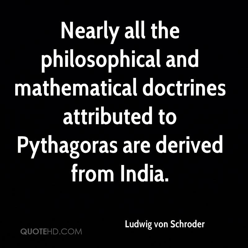 Nearly all the philosophical and mathematical doctrines attributed to Pythagoras are derived from India.