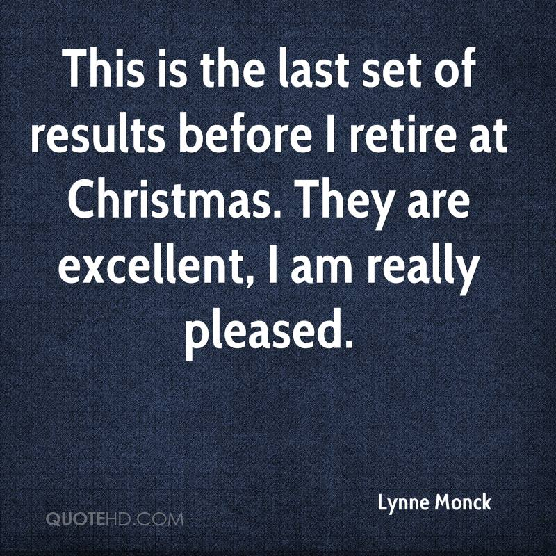 This is the last set of results before I retire at Christmas. They are excellent, I am really pleased.