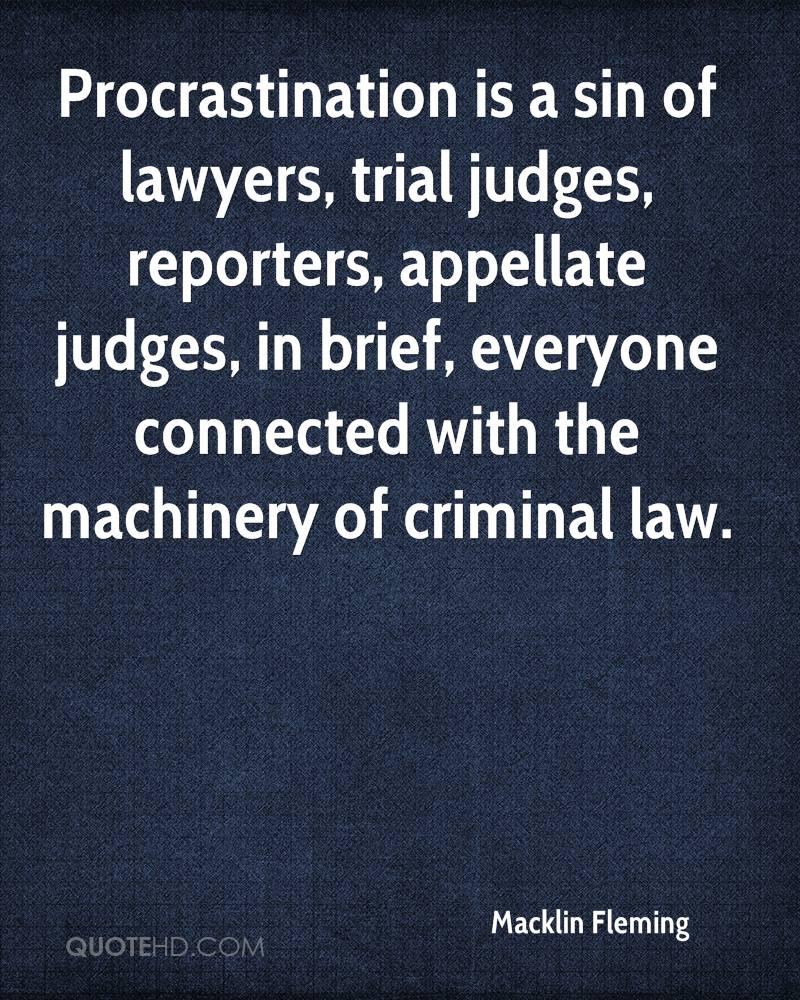 Procrastination is a sin of lawyers, trial judges, reporters, appellate judges, in brief, everyone connected with the machinery of criminal law.