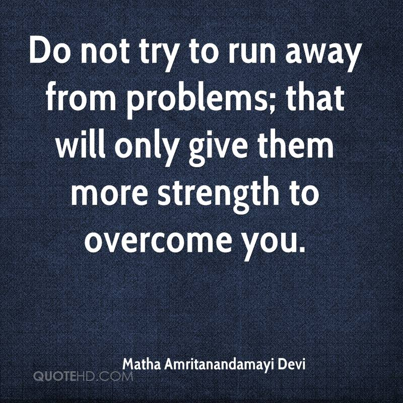 Quotes About Running Away From Life: Running Away From Problems Quotes. QuotesGram