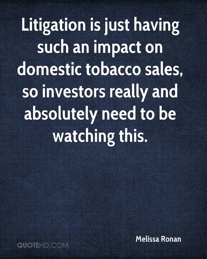 Litigation is just having such an impact on domestic tobacco sales, so investors really and absolutely need to be watching this.