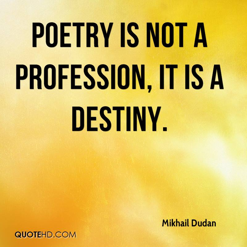 Poetry is not a profession, it is a destiny.