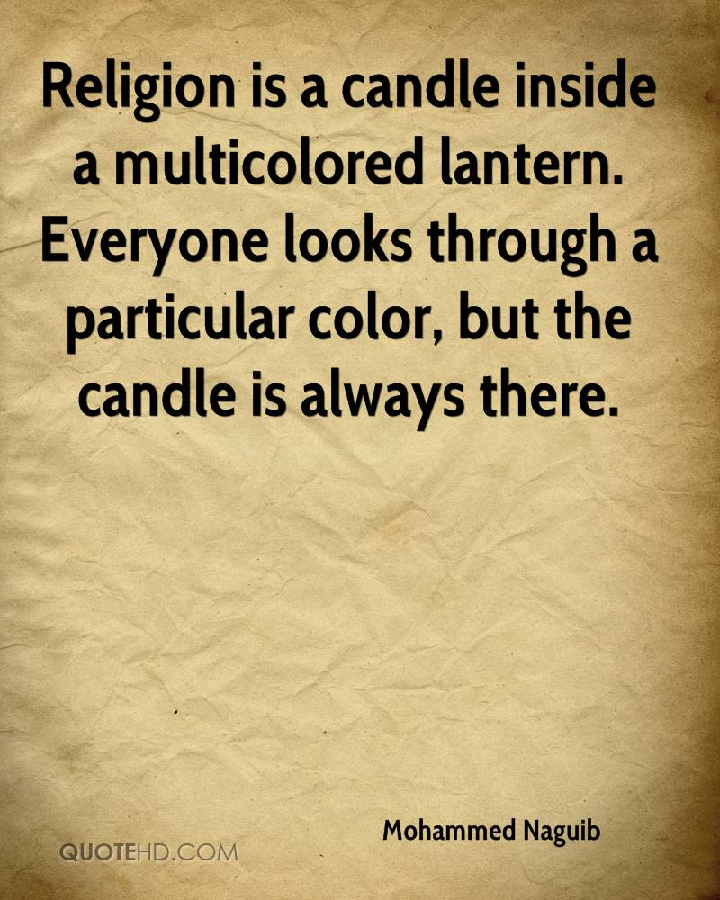 Religion is a candle inside a multicolored lantern. Everyone looks through a particular color, but the candle is always there.