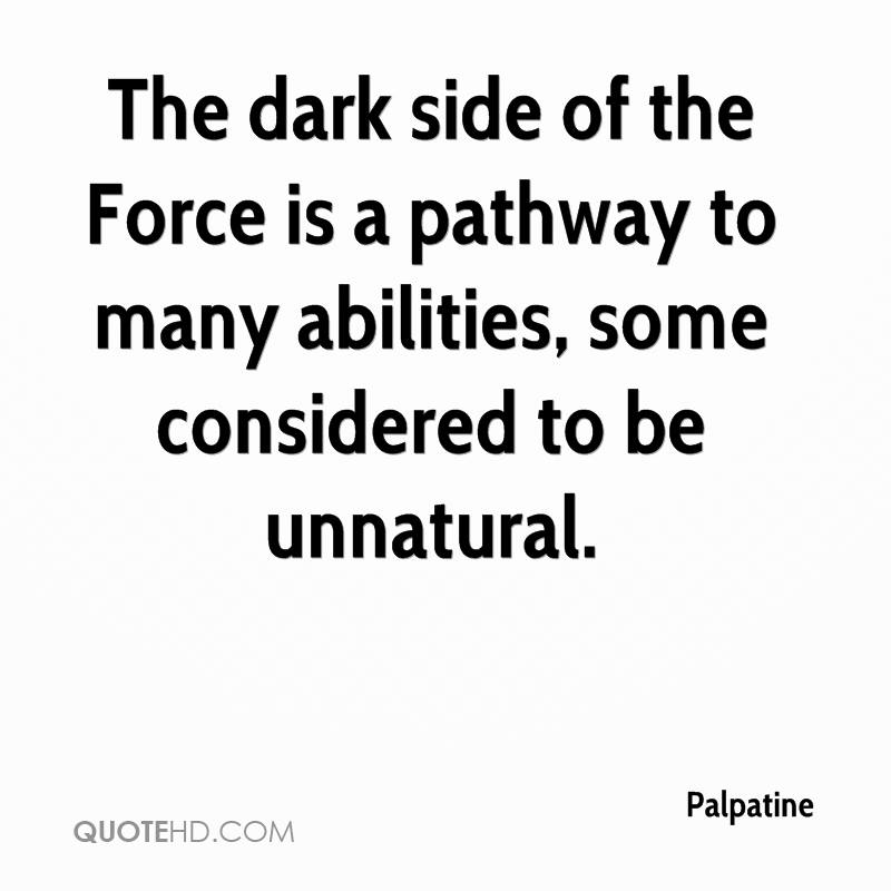 The dark side of the Force is a pathway to many abilities, some considered to be unnatural.