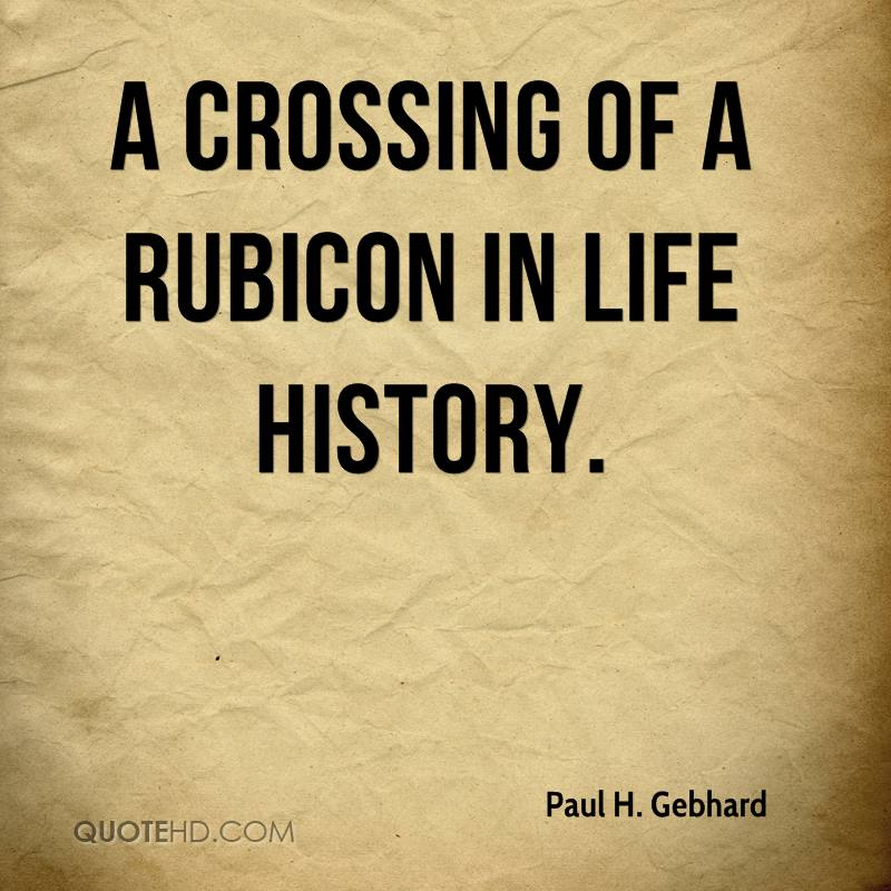 A crossing of a Rubicon in life history.