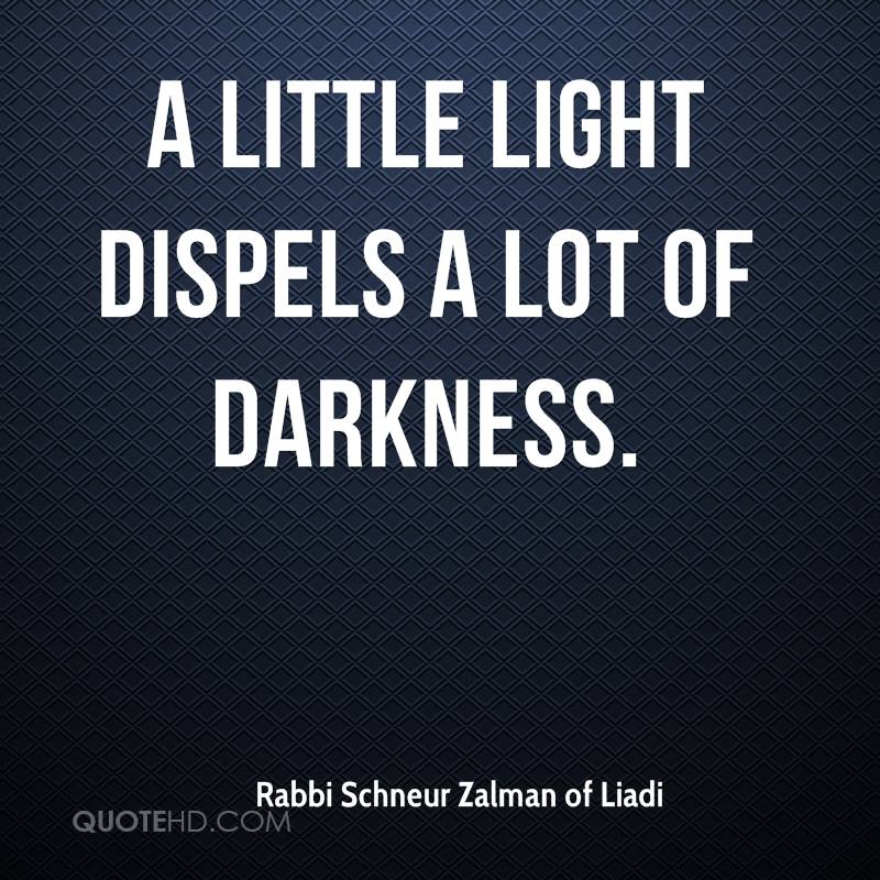 A little light dispels a lot of darkness.