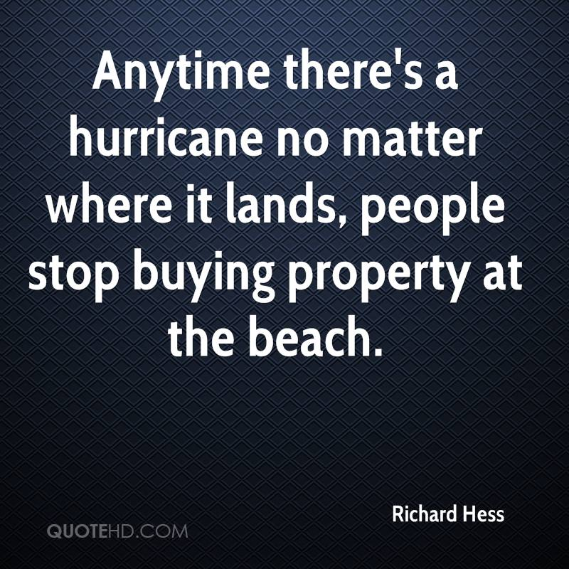 Anytime there's a hurricane no matter where it lands, people stop buying property at the beach.