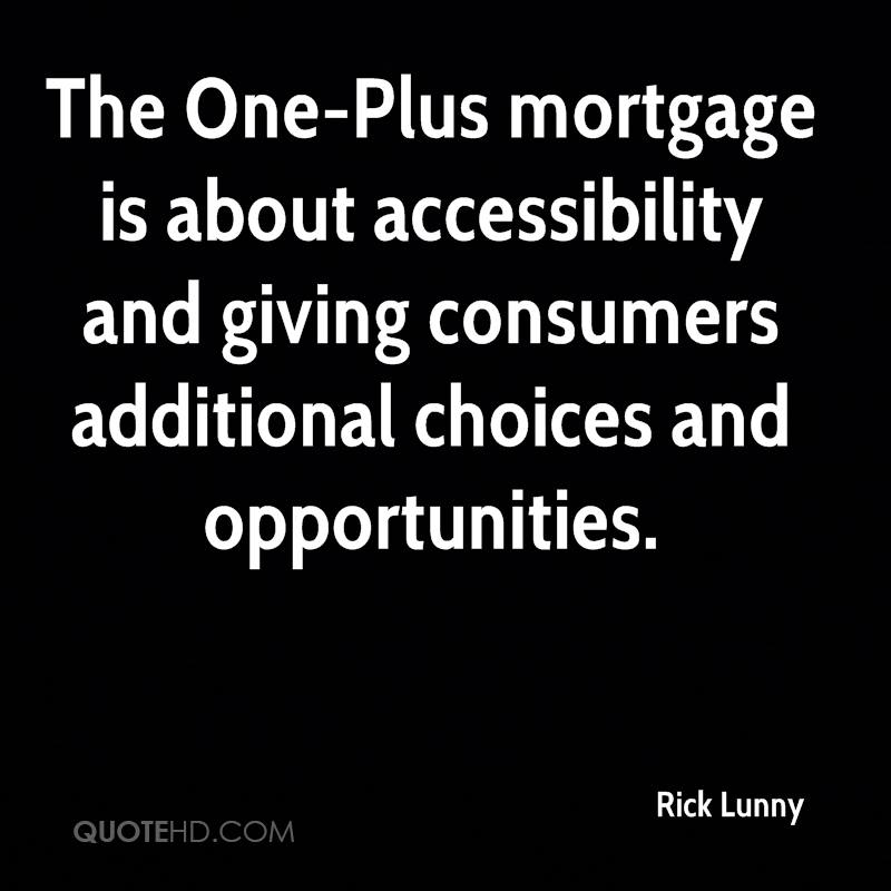 The One-Plus mortgage is about accessibility and giving consumers additional choices and opportunities.