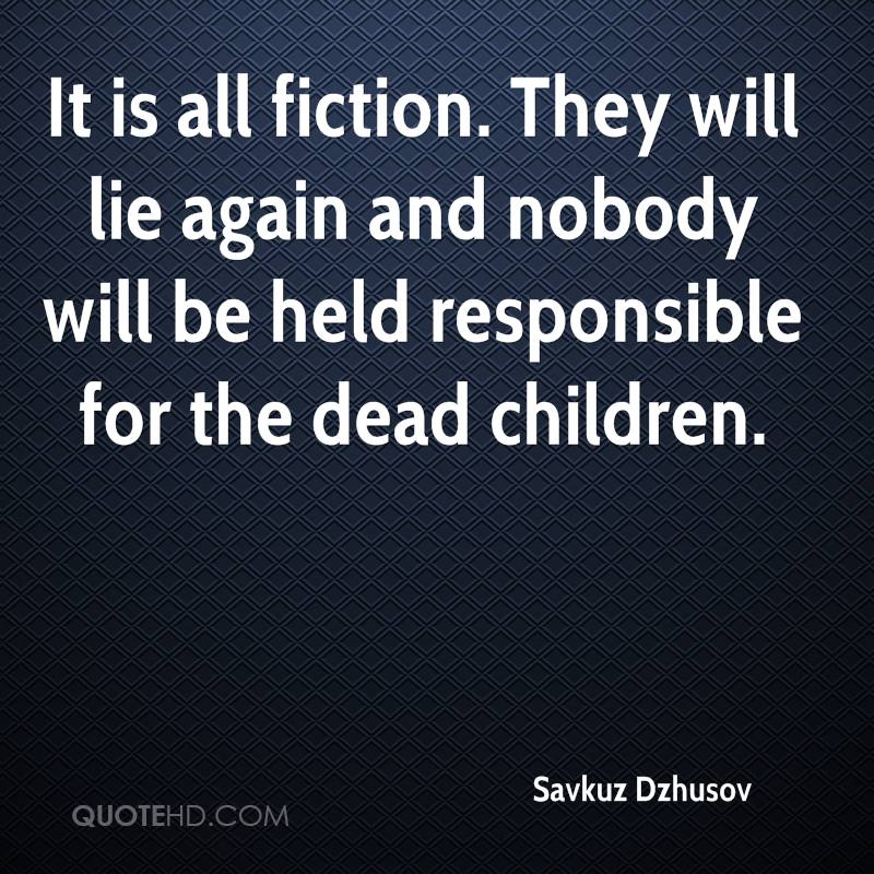 It is all fiction. They will lie again and nobody will be held responsible for the dead children.