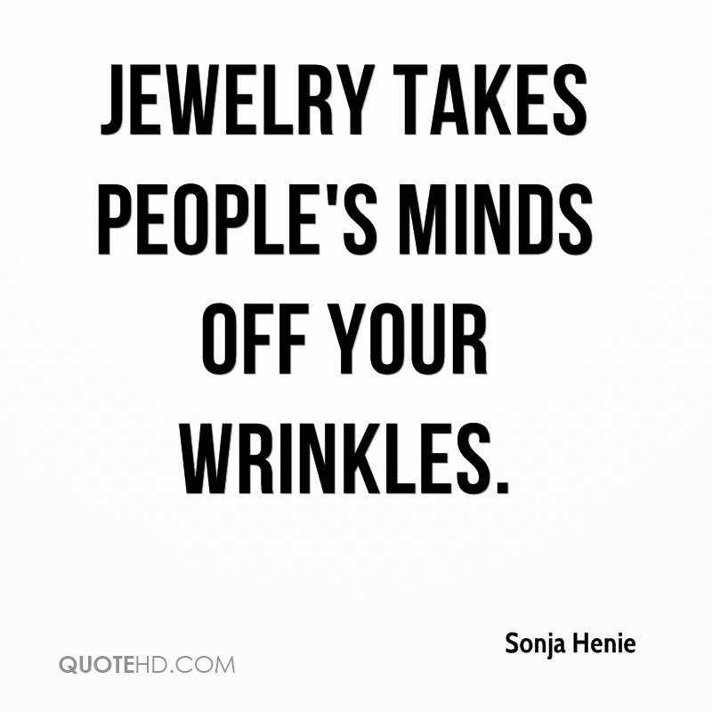 Jewelry takes people's minds off your wrinkles.